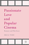 Passionate Love and Popular Cinema: Romance and Film Genre