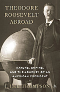 Theodore Roosevelt Abroad Nature Empire & The Journey Of An American President