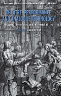 Theatre, Performance and Analogue Technology: Historical Interfaces and Intermedialities (Palgrave Studies in Performance and Technology)