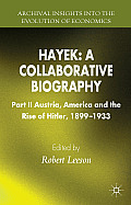 Hayek: A Collaborative Biography: Part II, Austria, America and the Rise of Hitler, 1899-1933 (Archival Insights Into the Evolution of Economics)