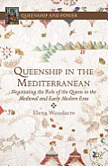 Queenship in the Mediterranean: Negotiating the Role of the Queen in the Medieval and Early Modern Eras