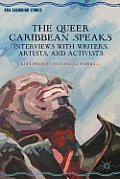 The Queer Caribbean Speaks: Interviews with Writers, Artists, and Activists