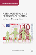 Reimagining the European Family: Cultures of Immigration (Studies in European Culture and History)