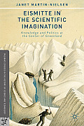 Eismitte In The Scientific Imagination: Knowledge & Politics At The Center Of Greenland (Palgrave Studies... by Janet Martin-nielsen
