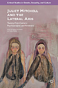 Juliet Mitchell and the Lateral Axis Twenty-First-Century Psychoanalysis and Feminism (Critical Studies in Gender, Sexuality, and Culture)