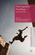 Choreographic Dwellings: Practising Place (New World Choreographies)