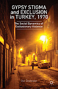 Gypsy Stigma and Exclusion in Turkey, 1970: Social Dynamics of Exclusionary Violence