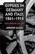 Gypsies in Germany and Italy, 1861-1914: Lives Outside the Law