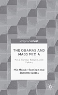 The Obamas and Mass Media: Race, Gender, Religion, and Politics