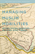 Managing Muslim Mobilities: Between Spiritual Geographies and the Global Security Regime