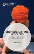 Choreographing Problems: Expressive Concepts in Contemporary Dance and Performance