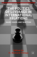 The Politics of Leverage in International Relations: Name, Shame, and Sanction