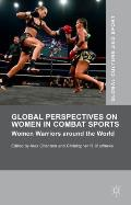 Global Perspectives on Women in Combat Sports: Women Warriors Around the World (Global Culture and Sport)