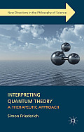 Interpreting Quantum Theory: A Therapeutic Approach (New Directions in the Philosophy of Science)