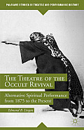 The Theatre of the Occult Revival: Alternative Spiritual Performance from 1875 to the Present