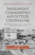 Indigenous Communities and Settler Colonialism: Land Holding, Loss and Survival in an Interconnected World (Cambridge Imperial and Post-Colonial Studies)