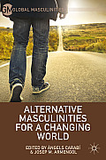 Alternative Masculinities for a Changing World (Global Masculinities)