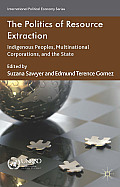 The Politics of Resource Extraction: Indigenous Peoples, Multinational Corporations and the State