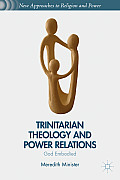 Trinitarian Theology and Power Relations: God Embodied (New Approaches to Religion and Power)