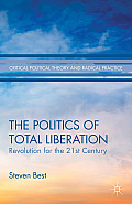 The Politics of Total Liberation: Revolution for the 21st Century (Critical Political Theory and Radical Practice)