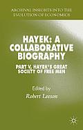 Hayek: A Collaborative Biography: Part V, Hayek's Great Society of Free Men