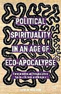 Political Spirituality in an Age of Eco-Apocalypse: Essays in Communication and Struggle Across Species, Cultures, and Religions