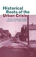 Historical Roots of the Urban Crisis: Blacks in the Industrial City, 1900-1950