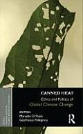 Canned Heat: Ethics and Politics of Global Climate Change
