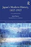 Japan's Modern History, 1857-1937: A New Political Narrative (Nissan Institute/Routledge Japanese Studies)