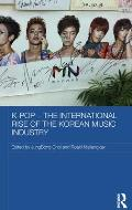 K-Pop the International Rise of the Korean Music Industry (Media, Culture and Social Change in Asia)