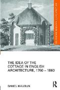 The Idea of the Cottage in English Architecture, 1760 - 1860 (Routledge Research in Architecture)