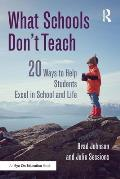 What Schools Don't Teach: 20 Ways to Help Students Excel in School and Life
