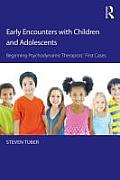Early Encounters with Children and Adolescents: Beginning Psychodynamic Therapists First Cases