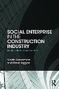 Social Enterprise in the Construction Industry: Building Better Communities