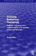Training Behaviour Therapists (Psychology Revivals): Methods, Evaluation and Implementation with Parents, Nurses and Teachers (Psychology Revivals)