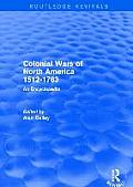 Colonial Wars of North America, 1512-1763 (REV): An Encyclopedia (Routledge Revivals)