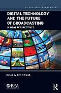 Digital Technology and the Future of Broadcasting: Global Perspectives (Electronic Media Research)