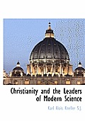Christianity and the Leaders of Modern Science