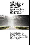 A Literal Translation Of The Vatican Manuscripts Epistle Of Paul The Apostle To The Romans by Herman Heinfetter