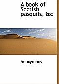 A Book of Scotish Pasquils, &C