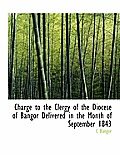 Charge to the Clergy of the Diocese of Bangor Delivered in the Month of September 1843