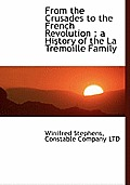 From the Crusades to the French Revolution: A History of the La Tr Moille Family