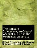 The Manuale Scholarium; An Original Account of Life in the Mediaeval University