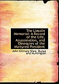 The Lincoln Memorial: A Record of the Life, Assassination, and Obsequies of the Martyred President
