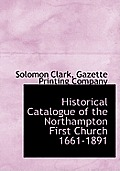 Historical Catalogue of the Northampton First Church 1661-1891