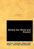 Behind the World and Beyond