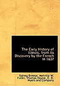 The Early History of Illinois, from Its Discovery by the French in 1637