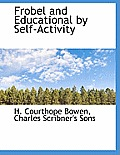Frobel and Educational by Self-Activity