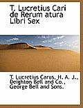 T. Lucretius Cari de Rerum Atura Libri Sex