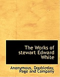 The Works of Stewart Edward White